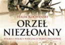"""""""Orzeł niezłomny. Polska i Polacy podczas II wojny światowej"""" – H. Kochanski – recenzja"""