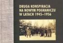 """""""Druga konspiracja na nowym pograniczu w latach 1945-1956"""" - red. K. Jasiak - recenzja"""