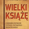 """""""Wielki książę: z dodaniem rozważań o istocie i przymiotach ducha polskiego"""" – J. M. Rymkiewicz – recenzja"""