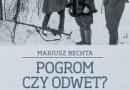 """""""Pogrom czy odwet? Akcja zbrojna Zrzeszenia »Wolność i Niezawisłość« w Parczewie 5 lutego 1946 r."""" - M. Bechta - recenzja"""