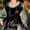 """Do wygrania: """"Elżbieta I i Robert Dudley. Prawdziwa historia Królowej Dziewicy i mężczyzny, którego kochała"""""""