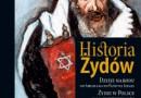 Historia Żydów. Dzieje narodu od Abrahama do Państwa Izrael. Żydzi w Polsce: 1000 lat wspólnych losów