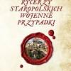 """""""Rycerzy staropolskich wojenne przypadki"""" - M. Górzyński - recenzja"""