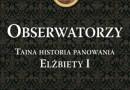 """Do wygrania: """"Obserwatorzy. Tajna historia panowania Elżbiety I"""""""