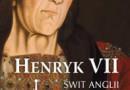 """""""Henryk VII. Świt Anglii Tudorów"""" – T. Penn – recenzja"""