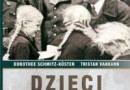 """""""Dzieci Hitlera - losy urodzonych w Lebensborn"""" Schmitz-Koster Dorothee, Vankann Tristan - recenzja"""