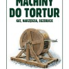 """Machiny do tortur. Kat, narzędzia, egzekucje"" – Robert M. Jurga – recenzja"