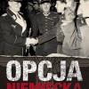 """""""Opcja niemiecka. Czyli jak polscy antykomuniści próbowali porozumieć się z Trzecią Rzeszą"""" - P. Zychowicz - recenzja"""