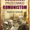 """""""Komuniści przeciwko komunistom. Poszukiwanie wroga wewnętrznego w kierownictwie partii komunistycznej w Polsce w latach 1948-1956"""" - R. Spałek - recenzja"""