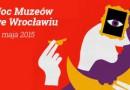 Noc Muzeów we Wrocławiu 2015 [program]