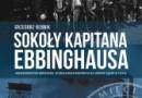 """""""Sokoły kapitana Ebbinghausa. Sonderformation Ebbinghaus w działaniach wojennych na Górnym Śląsku w 1939 r."""" – G. Bębnik – recenzja"""