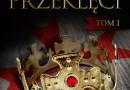 """""""Królowie przeklęci.Tom I"""" – M. Druon – recenzja"""