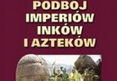 """""""Podbój imperiów Inków i Azteków"""" – A. Tarczyński – recenzja"""