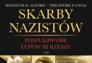 """K. Alford, T. Savas """"Skarby nazistów. Poszukiwanie łupów Trzeciej Rzeszy"""" - zapowiedź"""