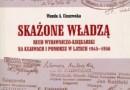 """""""Skażone władzą. Ruch wydawniczo-księgarski na Kujawach i Pomorzu w latach 1945-1956"""" - W. A. Ciszewska - recenzja"""