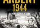 """Ardeny 1944. Ostatnia szansa Hitlera"" – A. Beevor – recenzja"