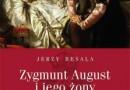 """""""Zygmunt August i jego żony. Studium historyczno-obyczajowe"""" - J. Besala - recenzja"""