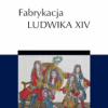 """""""Fabrykacja Ludwika XIV"""" - P. Burke – recenzja"""