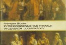 """""""Życie codzienne we Francji w czasach Ludwika XIV"""" - F. Bluche - recenzja"""