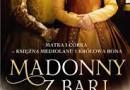 """""""Madonny z Bari. Matka i córka – księżna Mediolanu i królowa Bona"""" – R. Czarnecka – recenzja"""