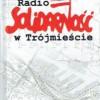 """""""Radio Solidarność w Trójmieście"""" - M. Pawlak - recenzja"""