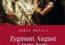"""Tydzień z europejskimi królowymi i księżniczkami - do wygrania: """"Zygmunt August i jego żony"""" [wyniki]"""