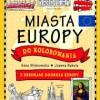 """""""Miasta Europy do kolorowania. Z kredkami dookoła Europy"""" - A. Wiśniewska, J. Babula - recenzja"""