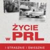 """""""Życie w PRL. I strasznie, i śmiesznie"""" – I. Kienzler – recenzja"""