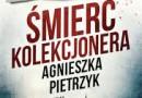 """""""Śmierć kolekcjonera"""" – A. Pietrzyk - recenzja"""