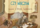 """""""Piórem czy mieczem. Opowieść o Henryku Sienkiewiczu"""" – A. Czerwińska-Rydel – recenzja"""