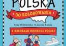 """""""Polska do kolorowania. Z kredkami dookoła Polski"""" - A. Wiśniewska, J. Babula - recenzja"""