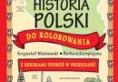 """""""Historia Polski do kolorowania - z kredkami podróż w przeszłość"""" – K. Wiśniewski, B. Kuropiejska - recenzja"""