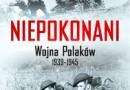 """""""Niepokonani. Wojna Polaków 1939-1945"""" – M. Johnson, E. Medyńska – recenzja"""