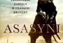 """""""Asasyni. Legendarni zabójcy w czasach krucjat"""" - J. Hauziński – recenzja"""