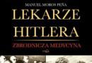 """""""Lekarze Hitlera. Zbrodnicza medycyna"""" – M. Moros Peña – recenzja"""
