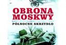 """""""Obrona Moskwy. Północne skrzydło""""– J. Radey, C. Sharp – recenzja"""