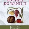 """PREMIERA: """"Od chili do wanilii. Historia roślin apetycznych"""", J. Molenda"""
