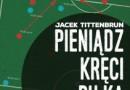 """""""Pieniądz kręci piłką"""" – J. Tittenbrun – recenzja"""