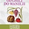 """""""Od chili do wanilii. Historia roślin apetycznych"""" – J. Molenda – recenzja"""