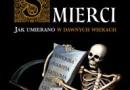 """""""Siedem śmierci. Jak umierano w dawnych wiekach"""" – B. Faron, A. Bukowczan-Rzeszut – recenzja"""