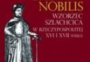 """""""Homo nobilis. Wzorzec szlachcica w Rzeczypospolitej XVI i XVII wieku"""" – Urszula Świderska-Włodarczyk – recenzja"""