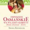 """""""Imperium Osmańskie we władzy kobiet. Dzieje Anastazji – Kösem"""" – I. Kienzler – recenzja"""