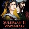 """""""Sulejman II Wspaniały. Zdobywca, władca, reformator"""" – J. S. Łątka – recenzja"""
