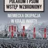 """""""Polakom i psom wstęp wzbroniony. Niemiecka okupacja w Kraju Warty"""" – P. Świątkowski – recenzja"""