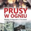 """""""Prusy w ogniu. Między Królewcem a Toruniem"""" – L. Adamczewski – recenzja"""