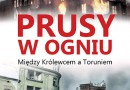 """""""Prusy w ogniu. Między Królewcem a Toruniem"""" L. Adamczewski - premiera"""