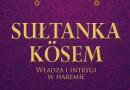 """Tydzień """"Wspaniałe stulecie Imperium Osmańskiego"""" - do wygrania: """"Sułtanka Kösem"""""""