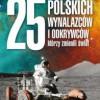 """""""25 polskich wynalazców i odkrywców, którzy zmienili świat"""" – A. Fedorowicz, I. Fedorowicz – recenzja"""