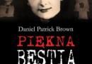 """""""Piękna bestia. Zbrodnie SS-Aufseherin Irmy Grese"""" – D. P. Brown – recenzja"""