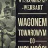 """""""Wagonem towarowym do wolności"""" – M. Wyszomirski-Werbart – recenzja"""